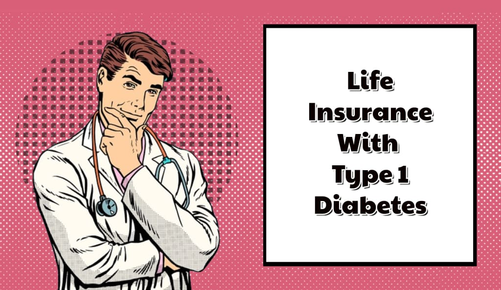 Getting Life Insurance When You Have Type 1 Diabetes