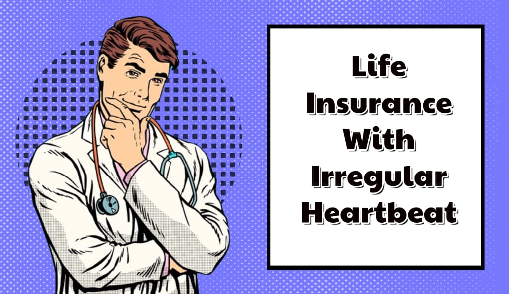 Can I Get Life Insurance With an Irregular Heartbeat