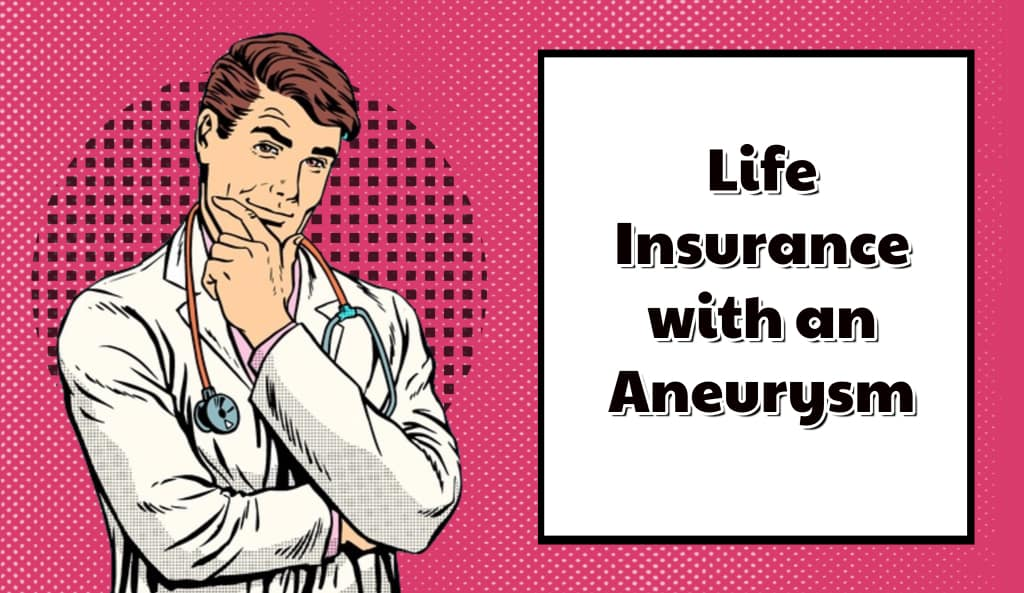 buying Life Insurance after Having an Aneurysm