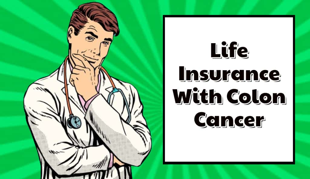 Getting Life Insurance with Colon Cancer