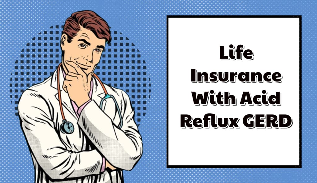 Life Insurance With Acid Reflux GERD