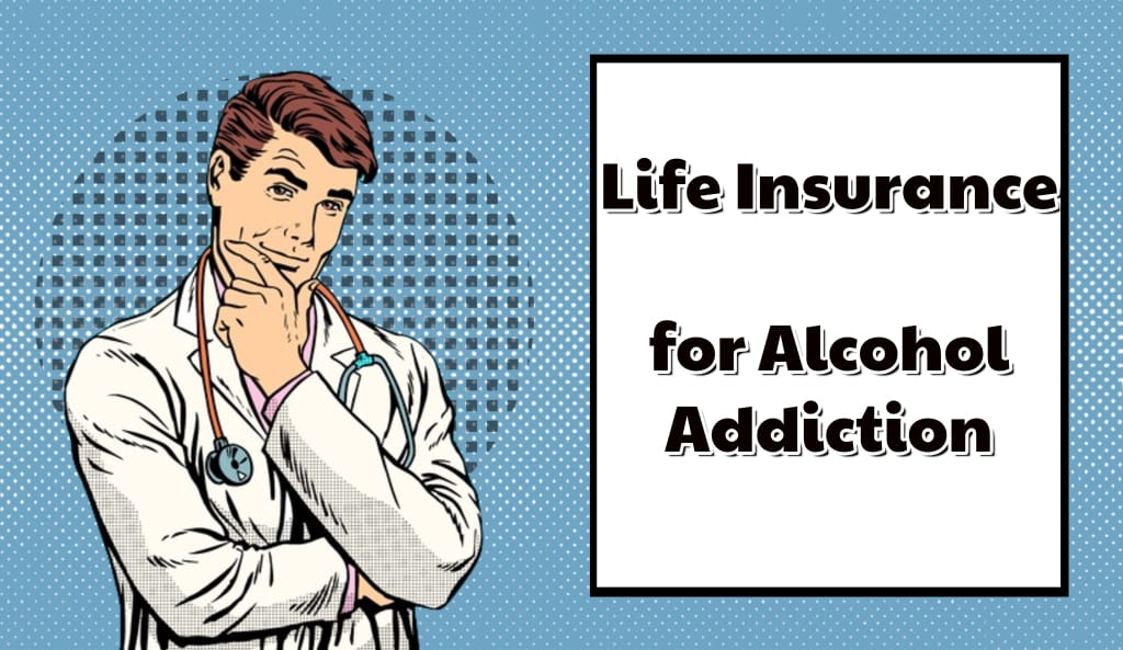 Life Insurance for Alcohol Addiction