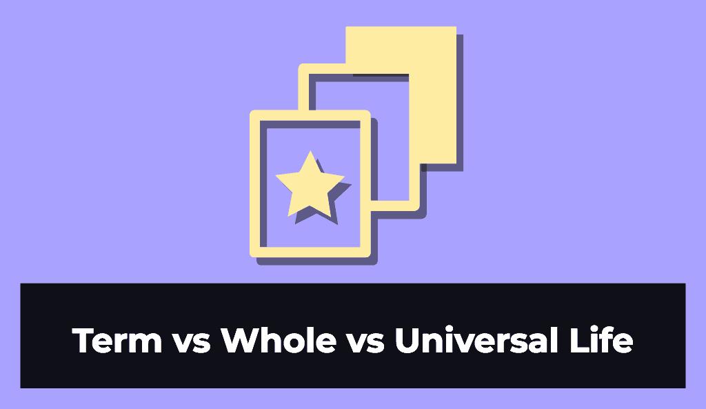 universal life insurance vs term vs whole