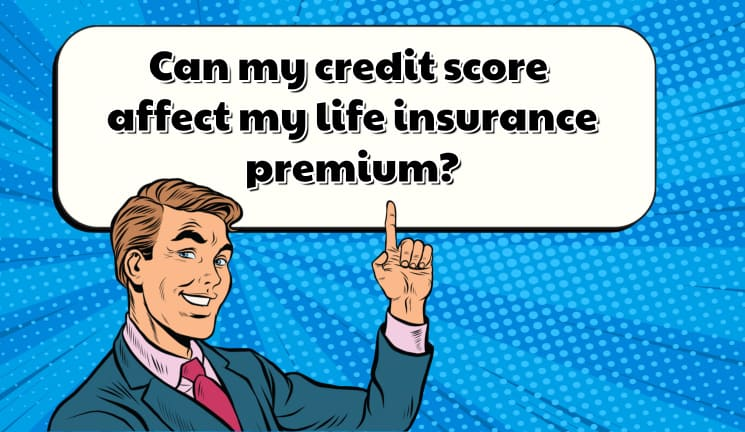 Credit Scores Affect Life Insurance Premiums