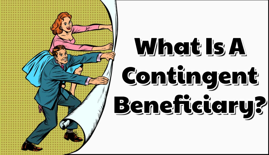 What Is A Contingent Beneficiary? [3 primary vs contingent ...