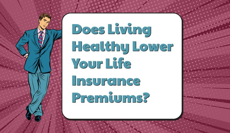 Does Living Healthy Lower My Monthly Premium For Life Insurance?
