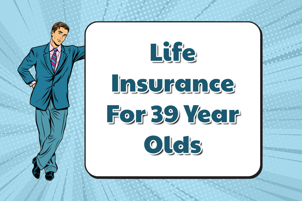 Life Insurance For 39 Year Olds